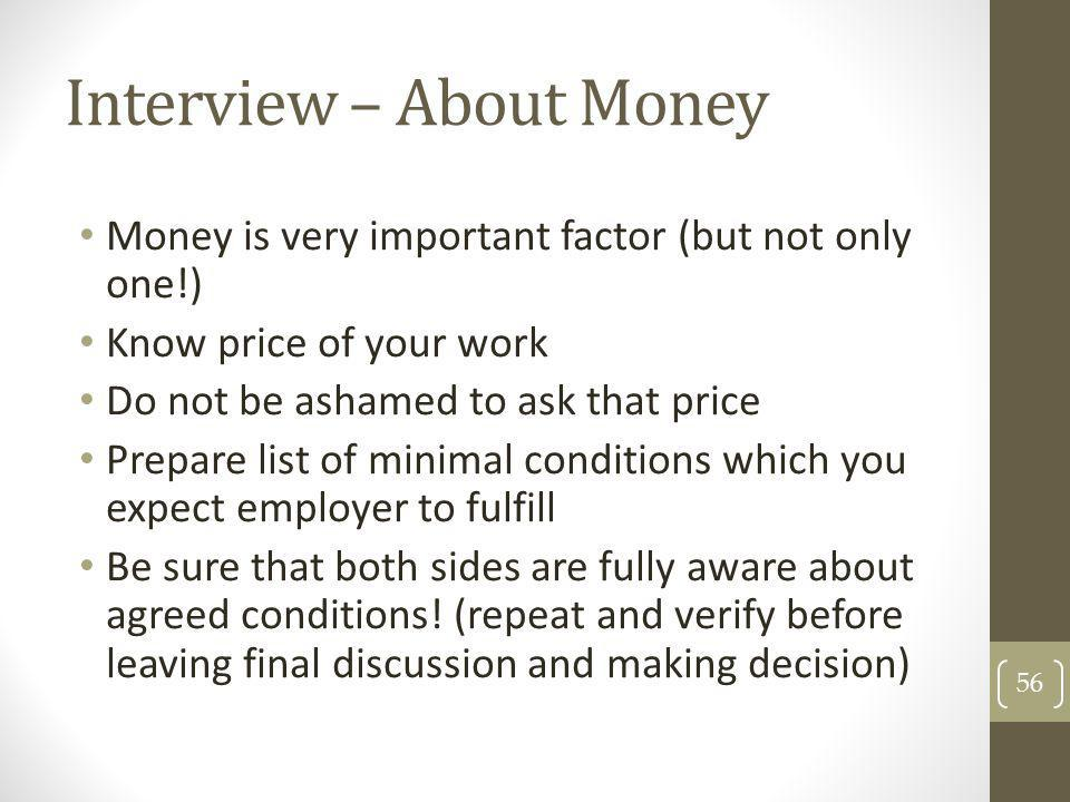 Interview – About Money Money is very important factor (but not only one!) Know price of your work Do not be ashamed to ask that price Prepare list of
