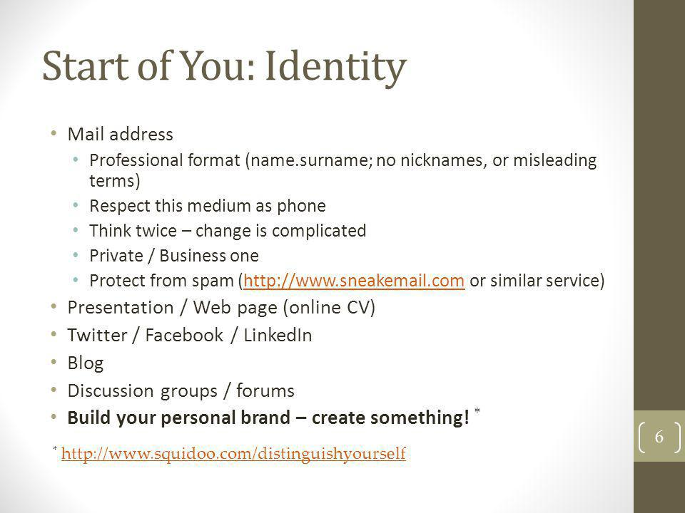 Start of You: Identity Mail address Professional format (name.surname; no nicknames, or misleading terms) Respect this medium as phone Think twice – c
