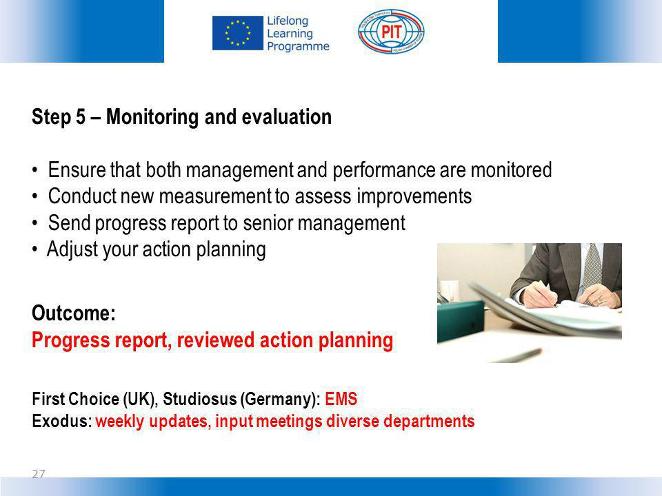 Step 5 – Monitoring and evaluation Ensure that both management and performance are monitored Conduct new measurement to assess improvements Send progress report to senior management Adjust your action planning Outcome: Progress report, reviewed action planning First Choice (UK), Studiosus (Germany): EMS Exodus: weekly updates, input meetings diverse departments 27