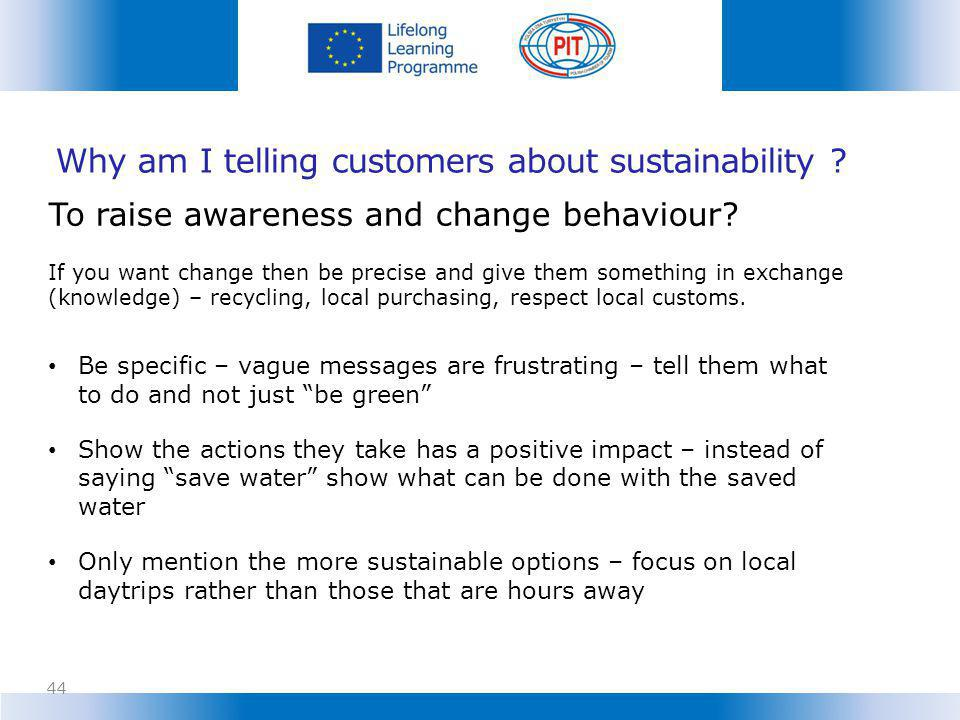 Why am I telling customers about sustainability .To raise awareness and change behaviour.