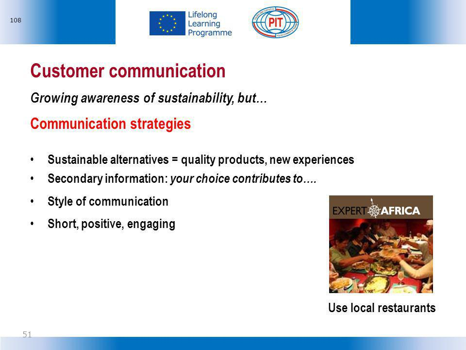 Customer communication Growing awareness of sustainability, but… Communication strategies Sustainable alternatives = quality products, new experiences Secondary information: your choice contributes to….