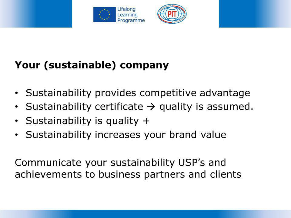 Your (sustainable) company Sustainability provides competitive advantage Sustainability certificate quality is assumed.