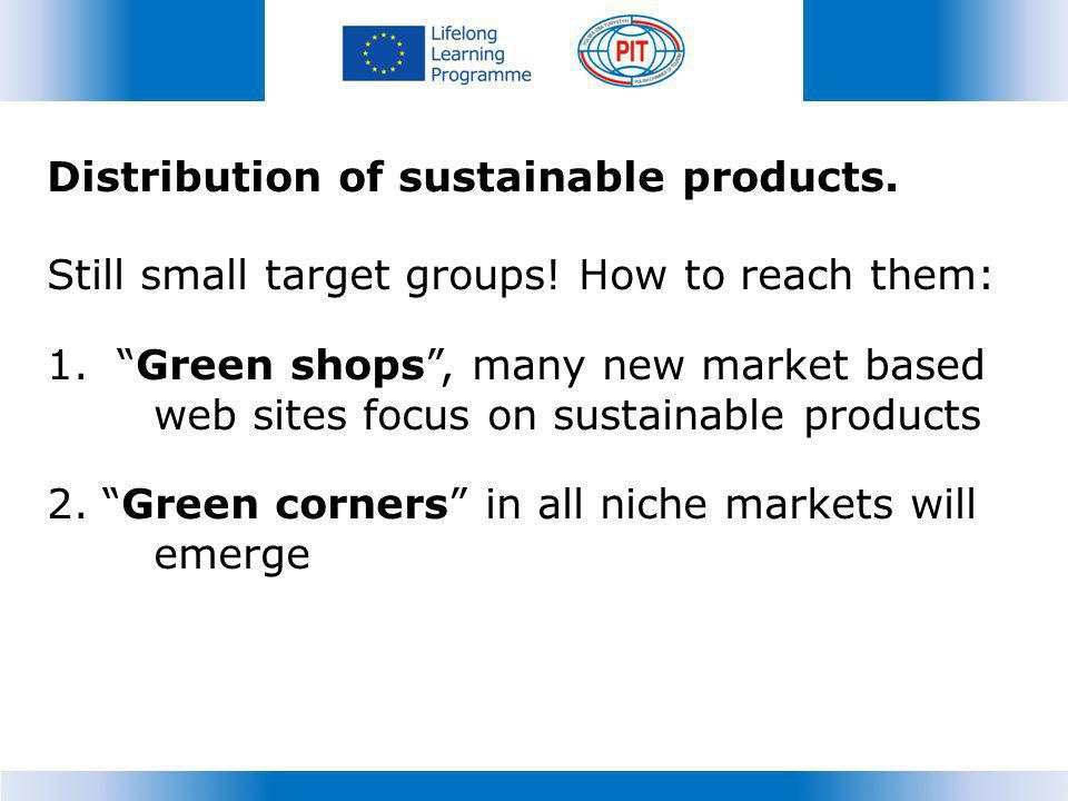 Distribution of sustainable products.Still small target groups.