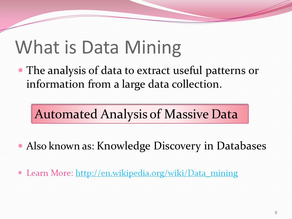 What is Data Mining The analysis of data to extract useful patterns or information from a large data collection.