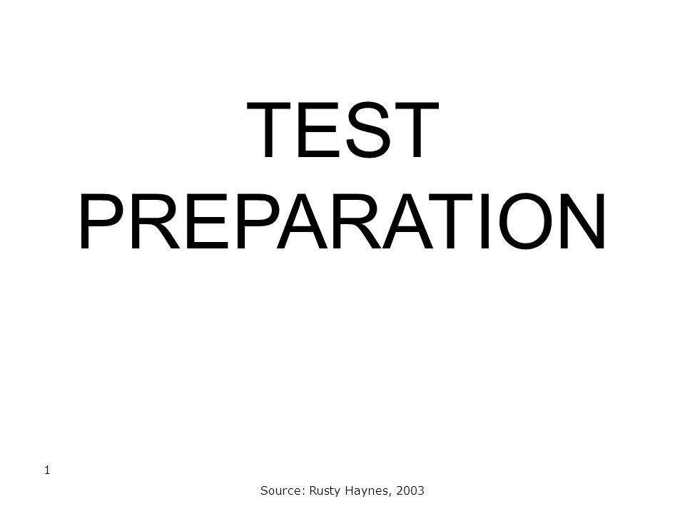 TEST PREPARATION Source: Rusty Haynes, 2003 1