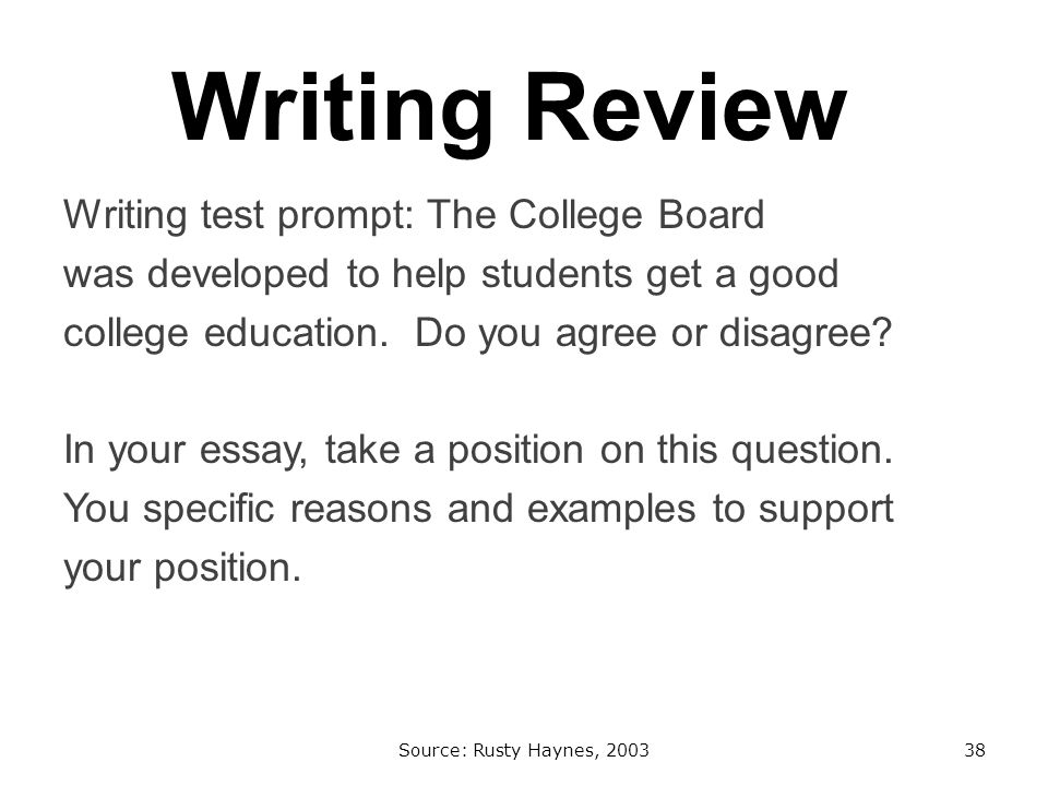Writing Review Writing test prompt: The College Board was developed to help students get a good college education.
