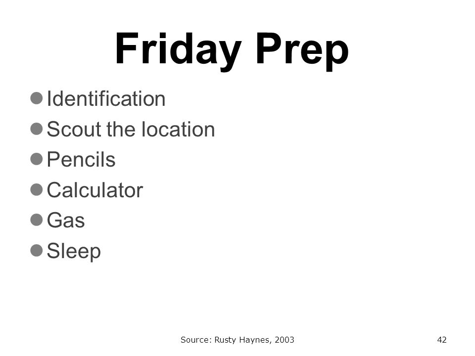 Friday Prep Identification Scout the location Pencils Calculator Gas Sleep Source: Rusty Haynes, 200342