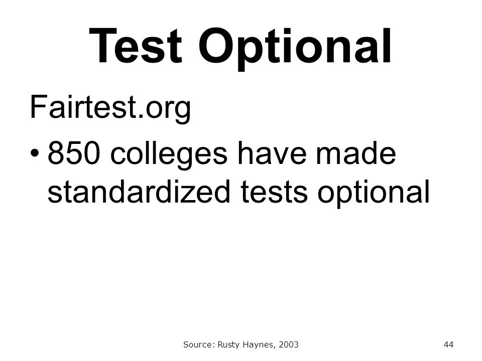 Test Optional Fairtest.org 850 colleges have made standardized tests optional Source: Rusty Haynes, 200344