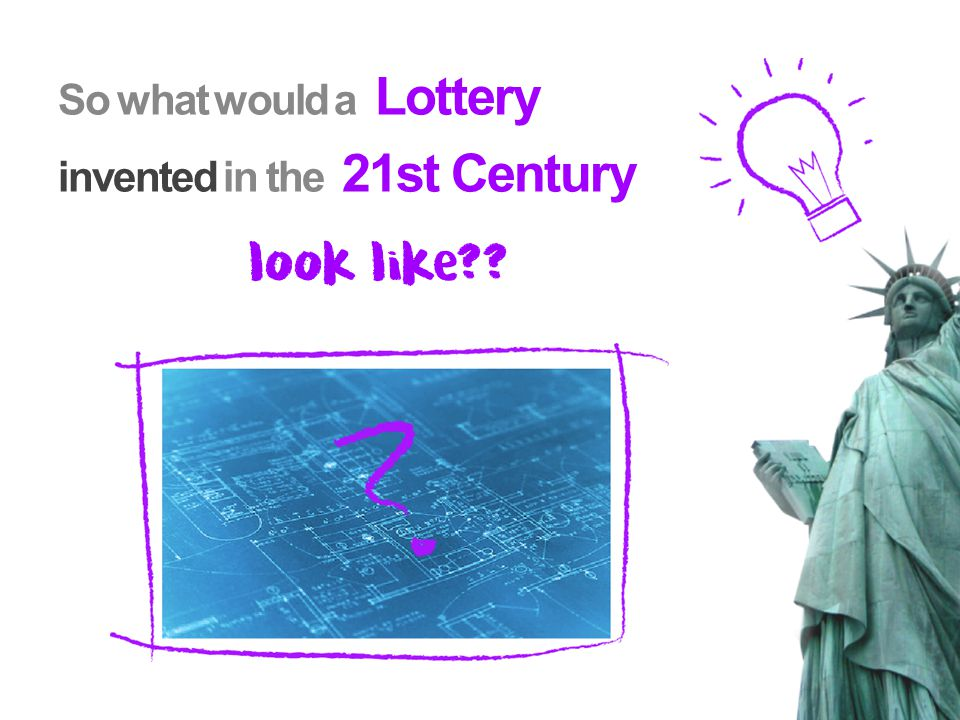 So what would a Lottery invented in the 21st Century look like