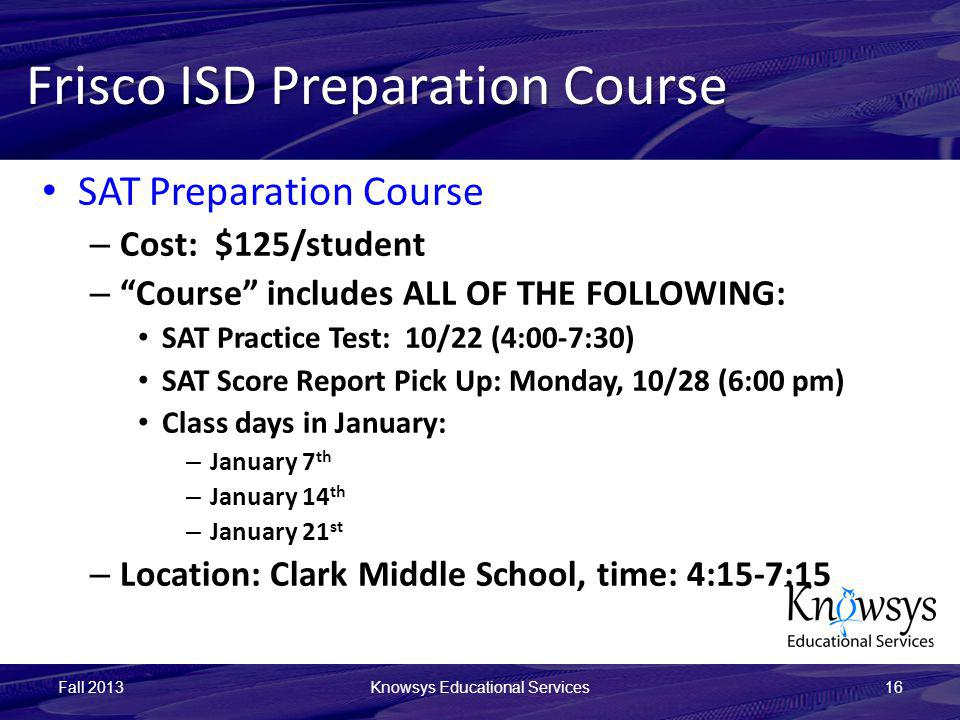 Frisco ISD Preparation Course SAT Preparation Course – Cost: $125/student – Course includes ALL OF THE FOLLOWING: SAT Practice Test: 10/22 (4:00-7:30)