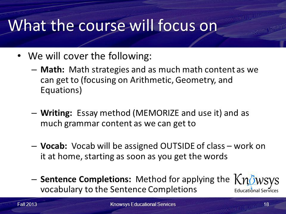What the course will focus on We will cover the following: – Math: Math strategies and as much math content as we can get to (focusing on Arithmetic,
