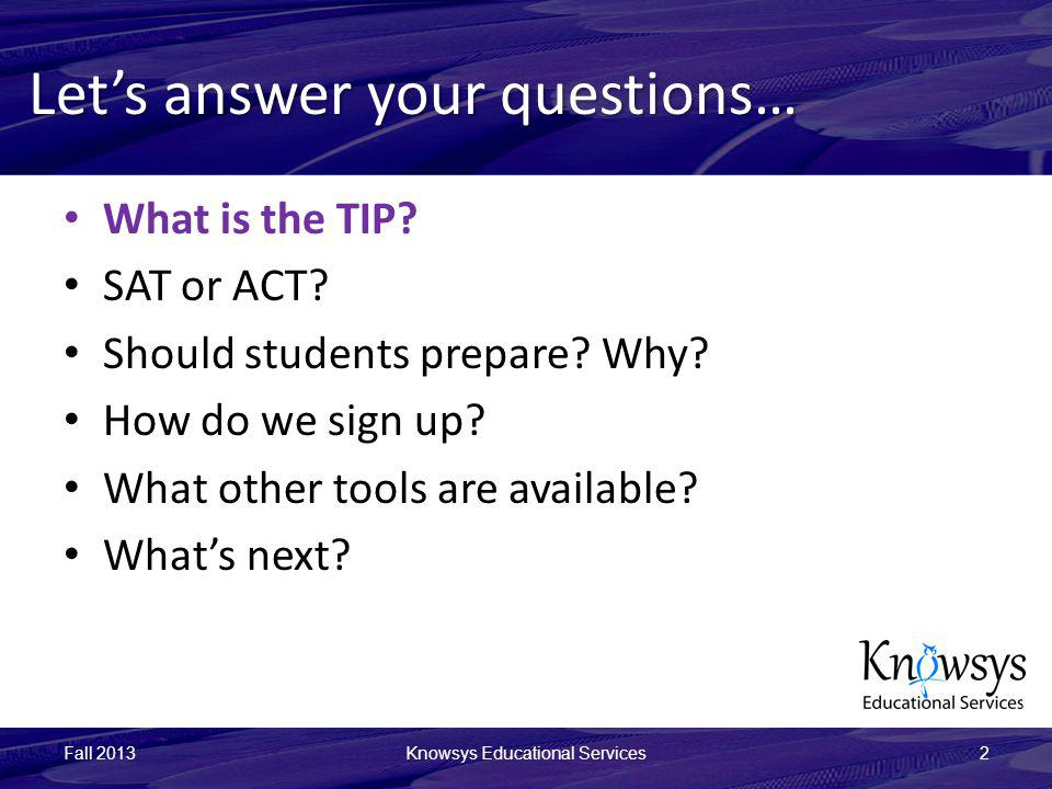 Lets answer your questions… What is the TIP? SAT or ACT? Should students prepare? Why? How do we sign up? What other tools are available? Whats next?