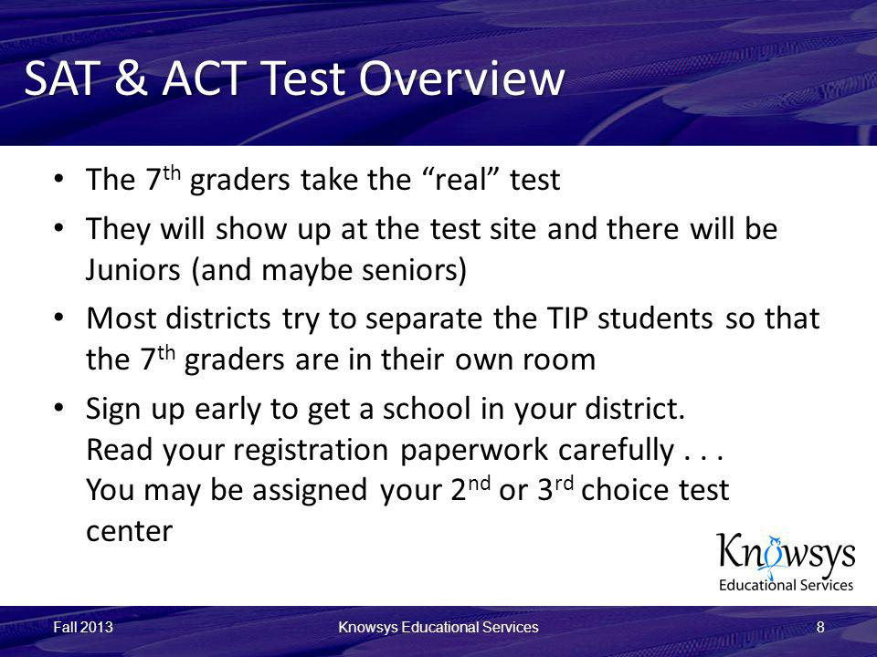 SAT & ACT Test Overview The 7 th graders take the real test They will show up at the test site and there will be Juniors (and maybe seniors) Most dist