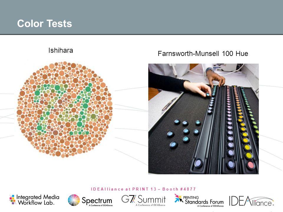 I D E A l l i a n c e a t P R I N T 1 3 – B o o t h # 4 8 7 7 Color Tests Ishihara Farnsworth-Munsell 100 Hue