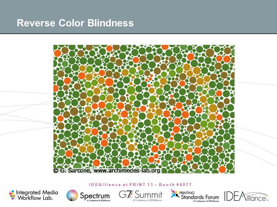 I D E A l l i a n c e a t P R I N T 1 3 – B o o t h # 4 8 7 7 Reverse Color Blindness