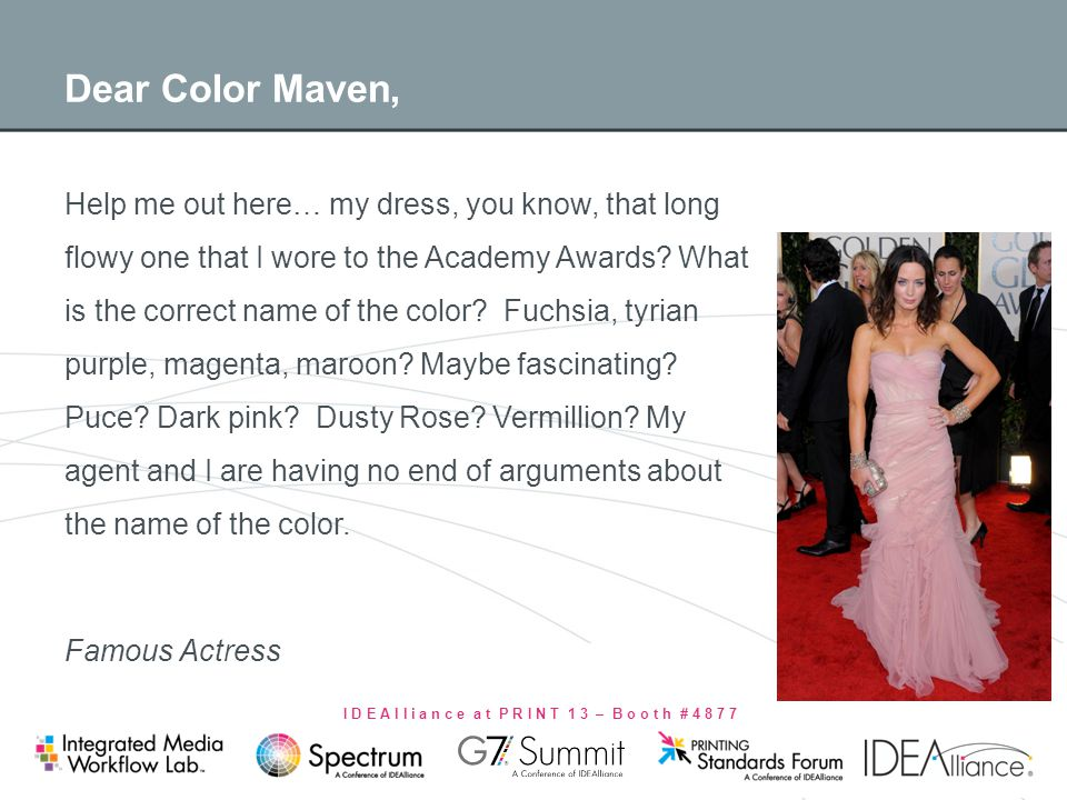 I D E A l l i a n c e a t P R I N T 1 3 – B o o t h # 4 8 7 7 Dear Color Maven, Help me out here… my dress, you know, that long flowy one that I wore