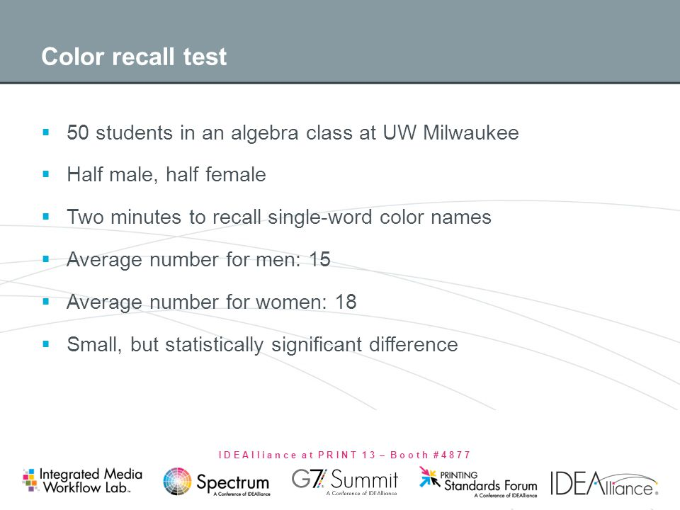I D E A l l i a n c e a t P R I N T 1 3 – B o o t h # 4 8 7 7 Color recall test 50 students in an algebra class at UW Milwaukee Half male, half female