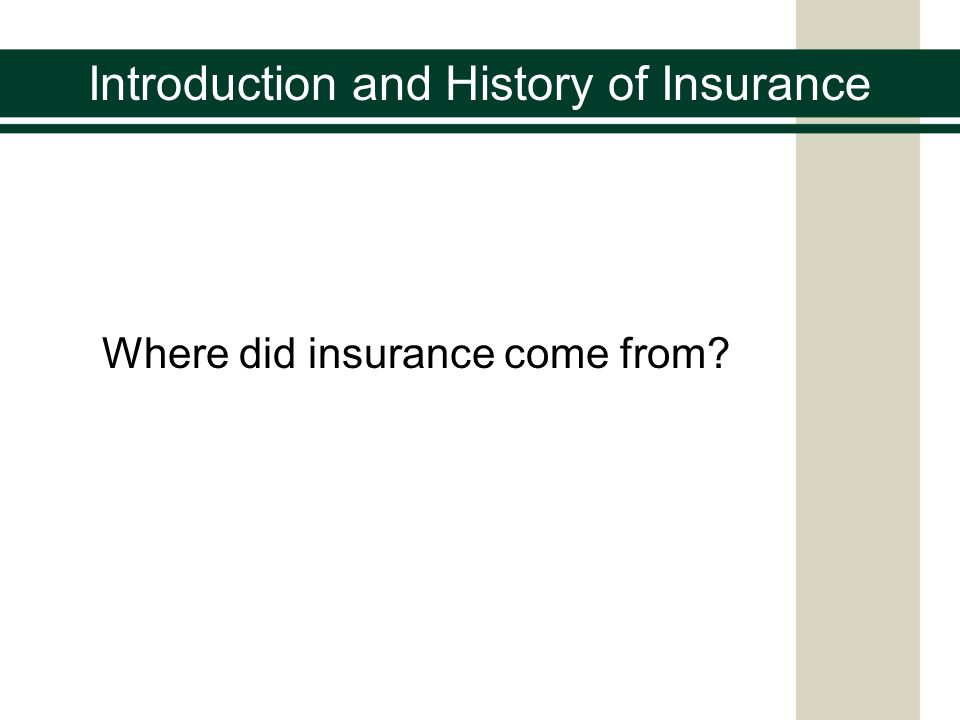 Introduction and History of Insurance The Code of Hammurabi Created by the Babylonians around 2100 B.C.