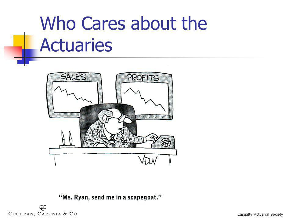 Who Cares about the Actuaries Casualty Actuarial Society