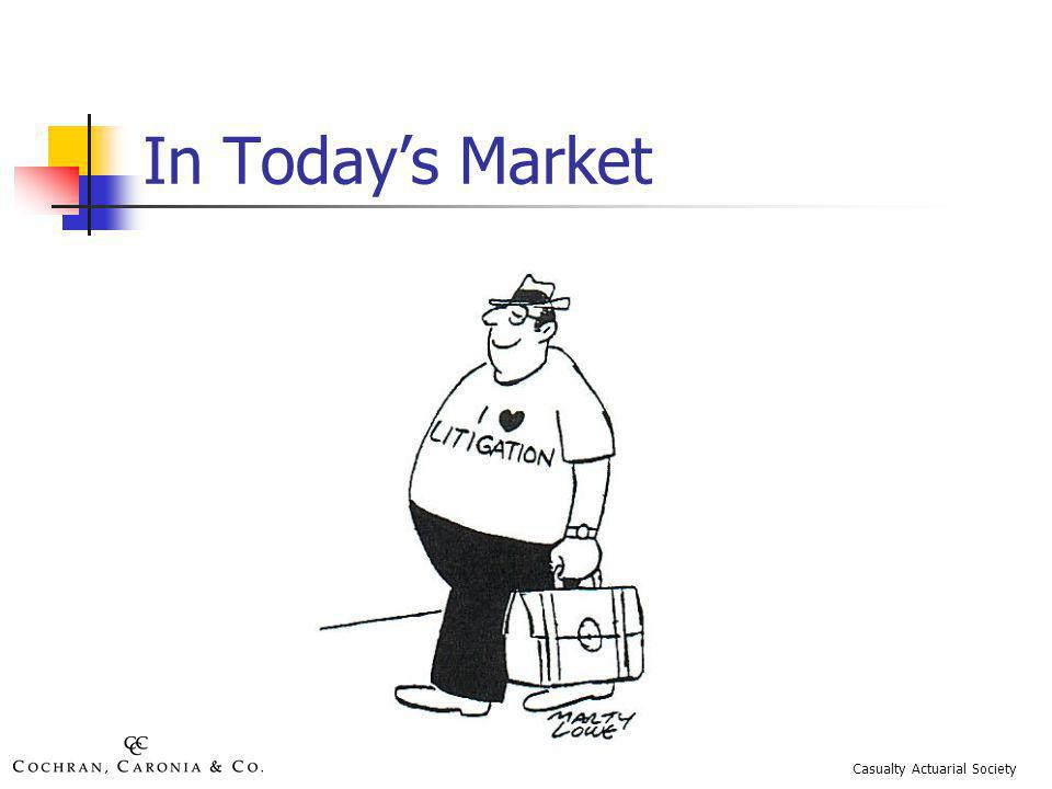 In Todays Market Casualty Actuarial Society