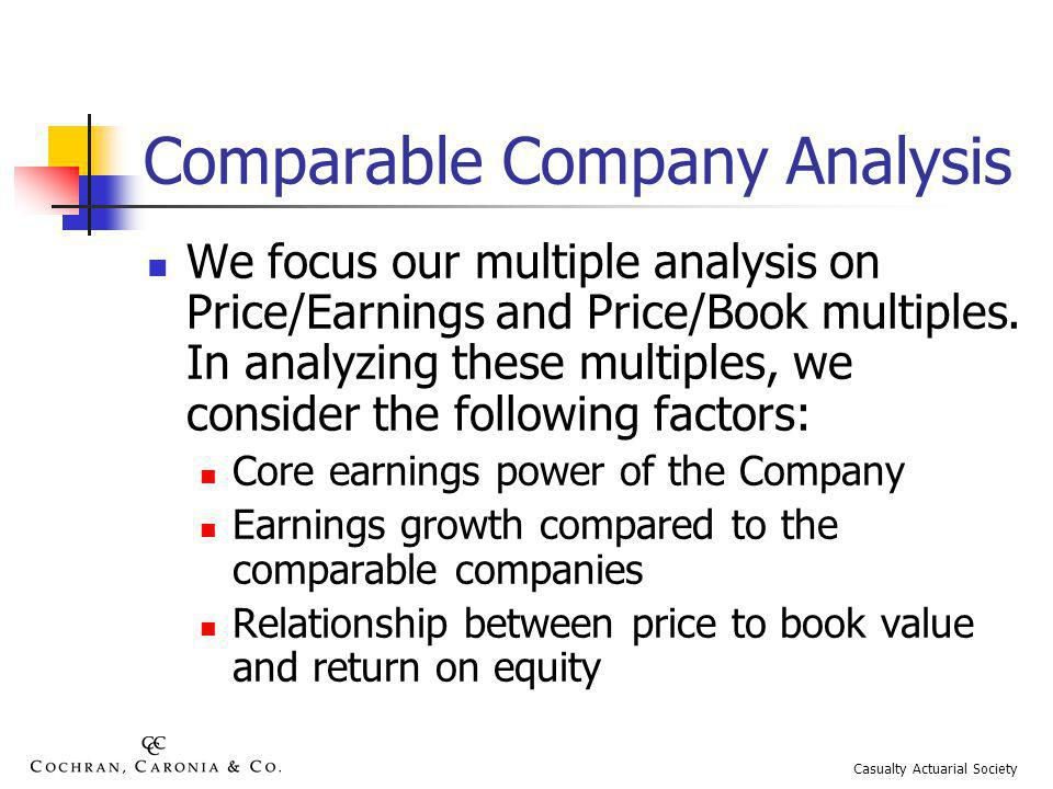 Comparable Company Analysis We focus our multiple analysis on Price/Earnings and Price/Book multiples.