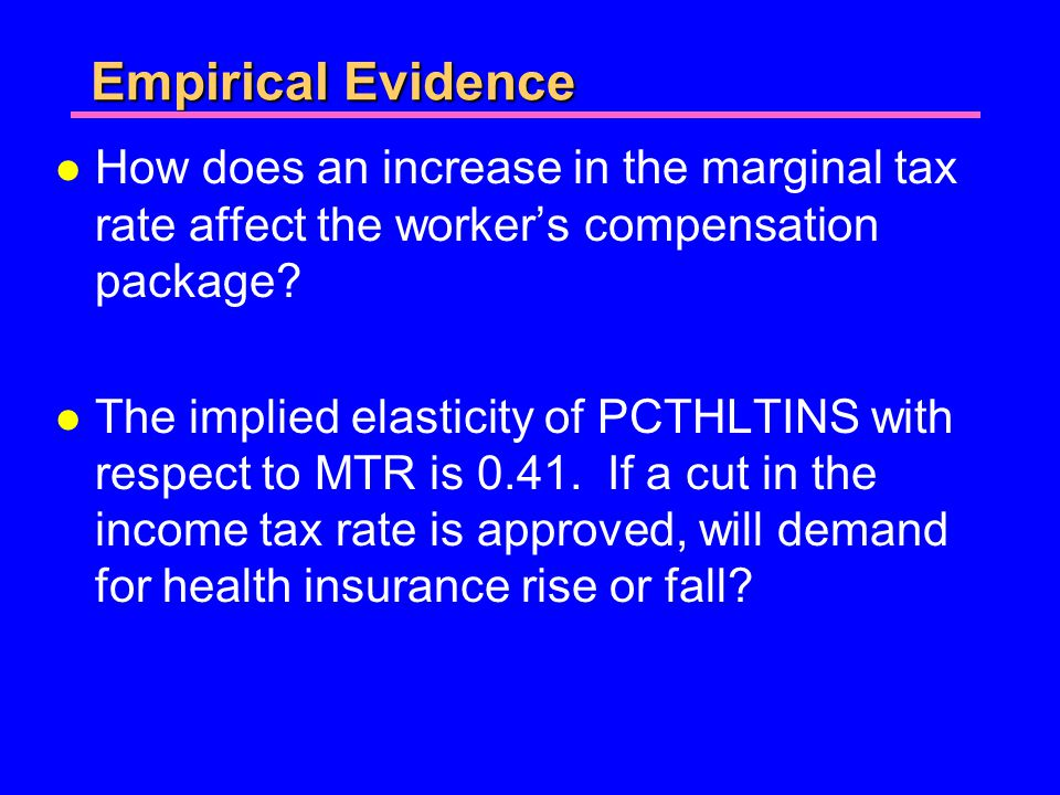 Empirical Evidence l How does an increase in the marginal tax rate affect the workers compensation package.