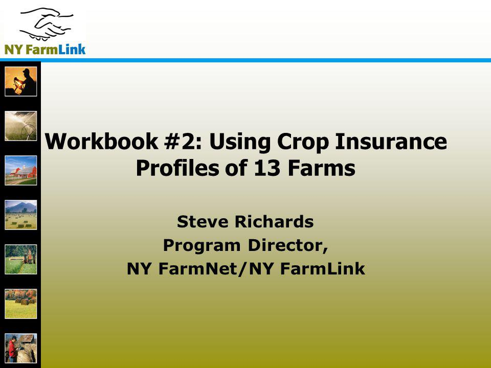 32 Workbook #2: Using Crop Insurance Profiles of 13 Farms Steve Richards Program Director, NY FarmNet/NY FarmLink