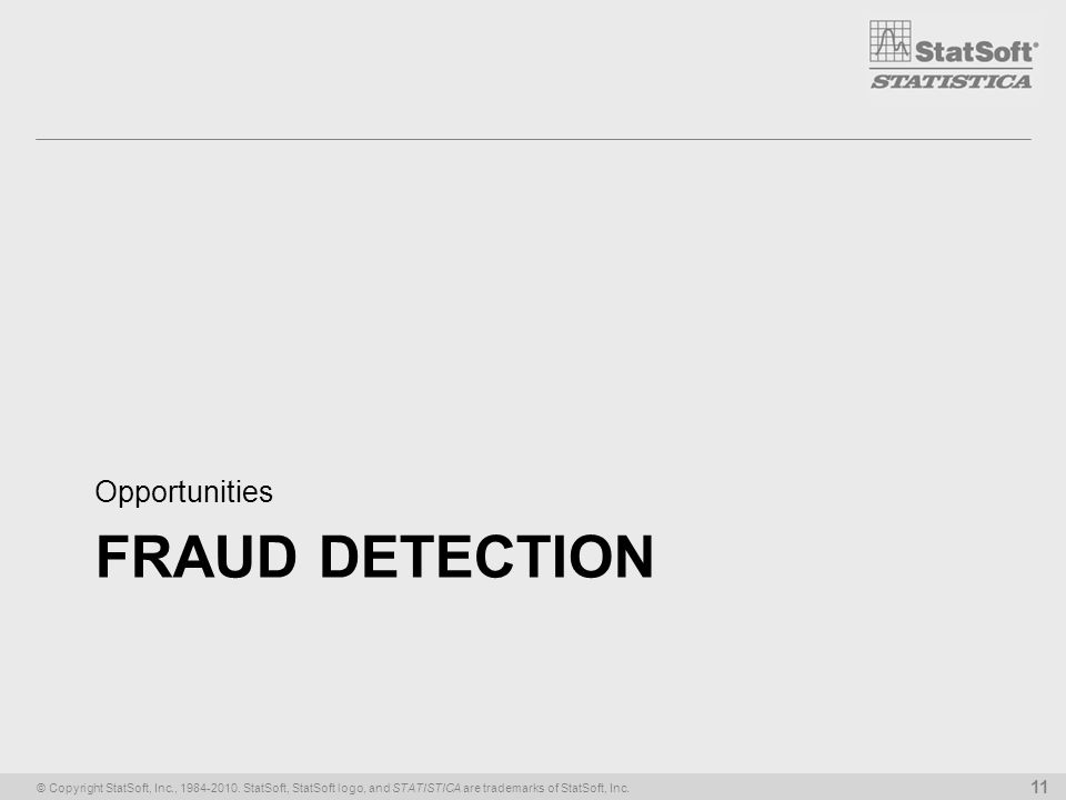 © Copyright StatSoft, Inc., 1984-2010. StatSoft, StatSoft logo, and STATISTICA are trademarks of StatSoft, Inc. 11 FRAUD DETECTION Opportunities