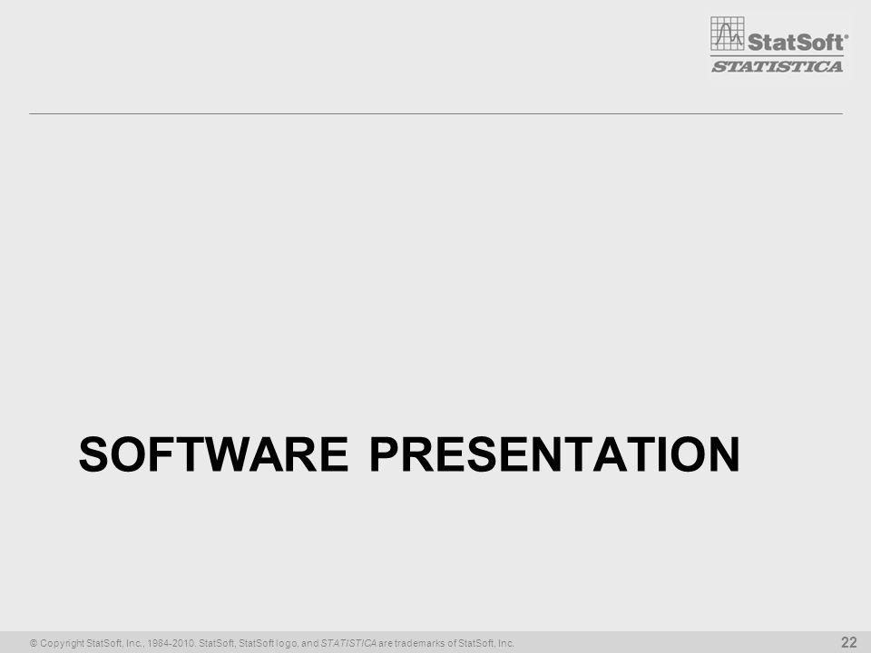 © Copyright StatSoft, Inc., 1984-2010. StatSoft, StatSoft logo, and STATISTICA are trademarks of StatSoft, Inc. 22 SOFTWARE PRESENTATION