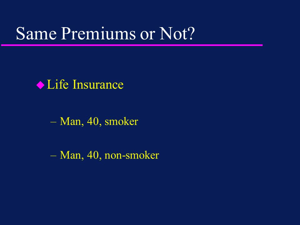 Same Premiums or Not? u Pension –Man, age 65 –Woman, age 65