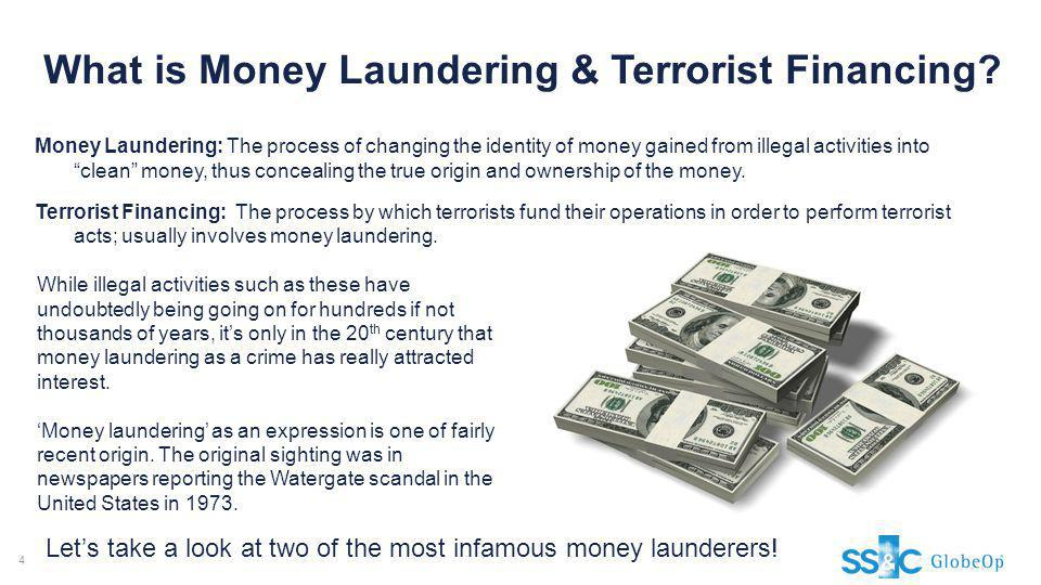 What is Money Laundering & Terrorist Financing? Money Laundering: The process of changing the identity of money gained from illegal activities into cl