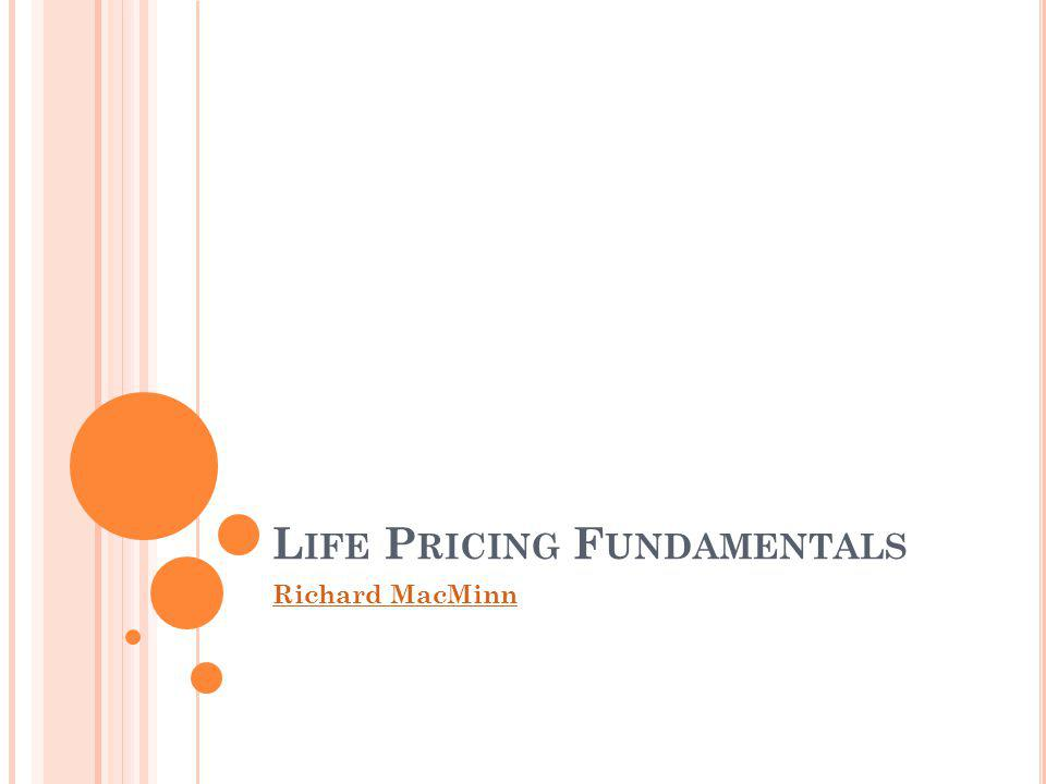 L IFE P RICING F UNDAMENTALS Richard MacMinn
