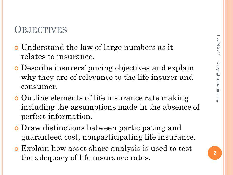 O BJECTIVES Understand the law of large numbers as it relates to insurance. Describe insurers pricing objectives and explain why they are of relevance