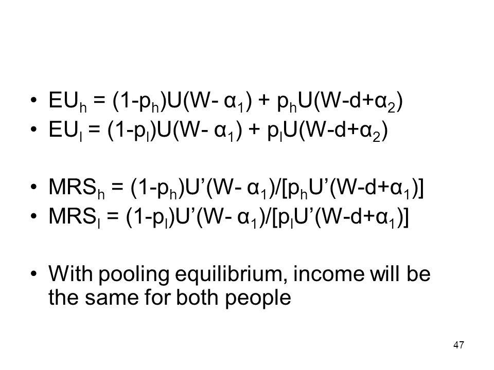 47 EU h = (1-p h )U(W- α 1 ) + p h U(W-d+α 2 ) EU l = (1-p l )U(W- α 1 ) + p l U(W-d+α 2 ) MRS h = (1-p h )U(W- α 1 )/[p h U(W-d+α 1 )] MRS l = (1-p l