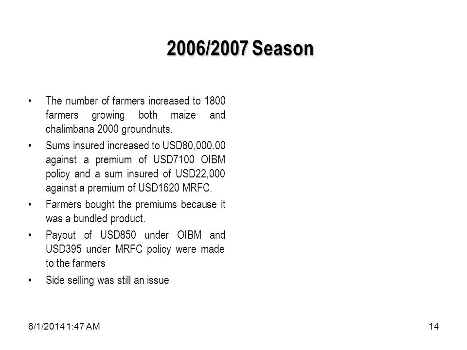 6/1/2014 1:49 AM14 2006/2007 Season 2006/2007 Season The number of farmers increased to 1800 farmers growing both maize and chalimbana 2000 groundnuts.