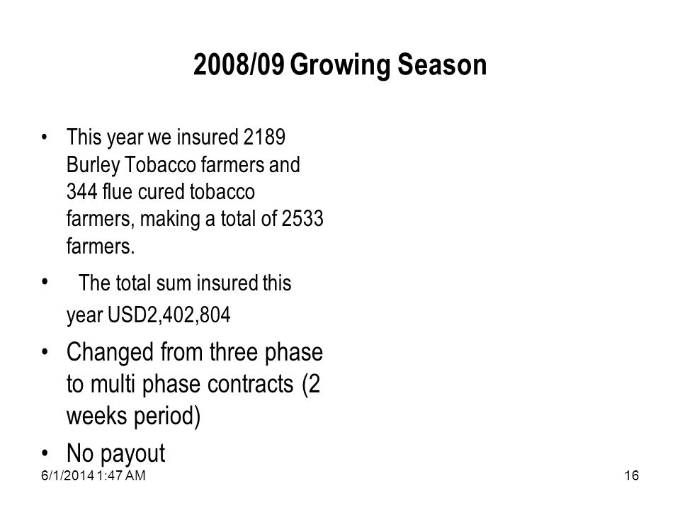 6/1/2014 1:49 AM16 2008/09 Growing Season This year we insured 2189 Burley Tobacco farmers and 344 flue cured tobacco farmers, making a total of 2533 farmers.