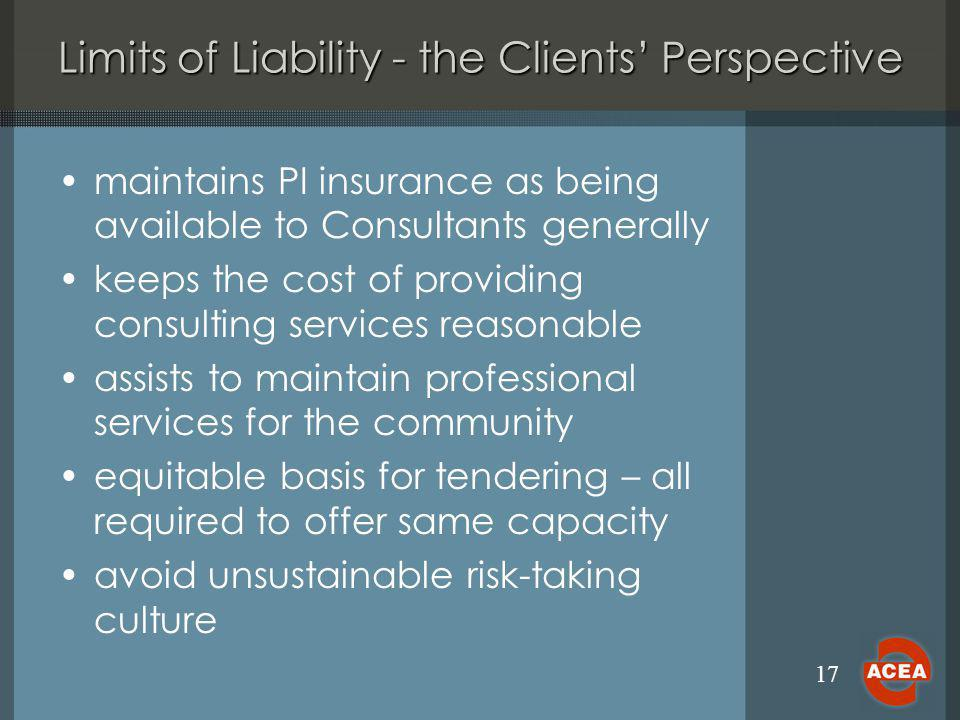 17 Limits of Liability - the Clients Perspective maintains PI insurance as being available to Consultants generally keeps the cost of providing consul