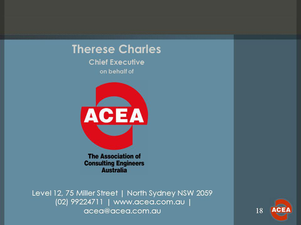 18 Therese Charles Chief Executive on behalf of Level 12, 75 Miller Street | North Sydney NSW 2059 (02) 99224711 | www.acea.com.au | acea@acea.com.au