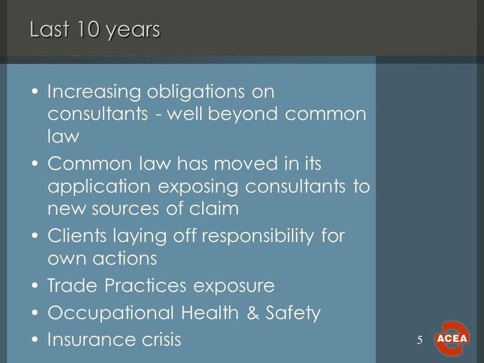 5 Last 10 years Increasing obligations on consultants - well beyond common law Common law has moved in its application exposing consultants to new sou