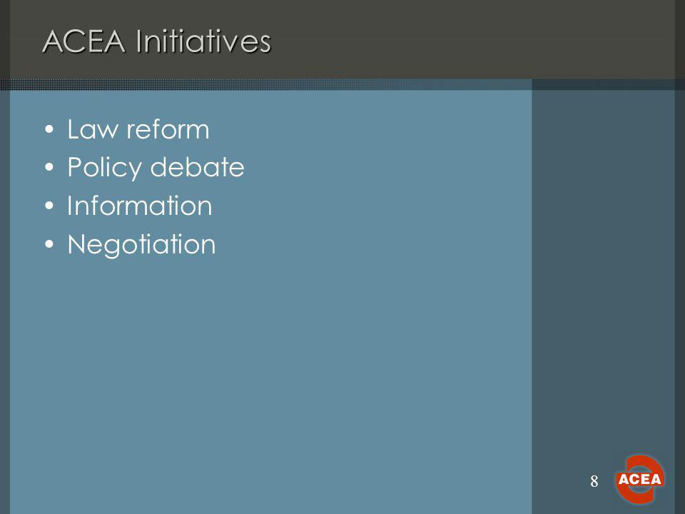 8 ACEA Initiatives Law reform Policy debate Information Negotiation