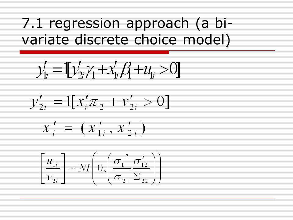 7.1 regression approach (a bi- variate discrete choice model)