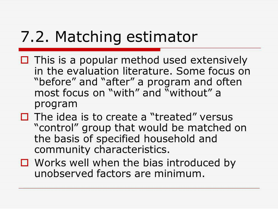 7.2. Matching estimator This is a popular method used extensively in the evaluation literature.