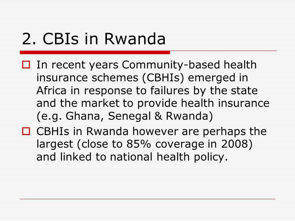 2. CBIs in Rwanda In recent years Community-based health insurance schemes (CBHIs) emerged in Africa in response to failures by the state and the mark
