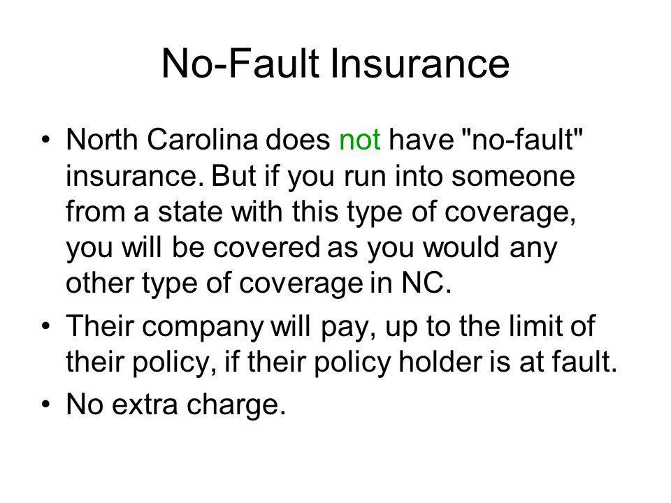 No-Fault Insurance North Carolina does not have no-fault insurance.