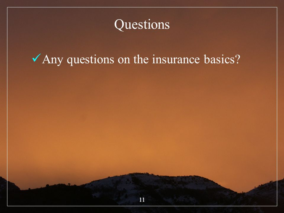 11 Questions Any questions on the insurance basics?