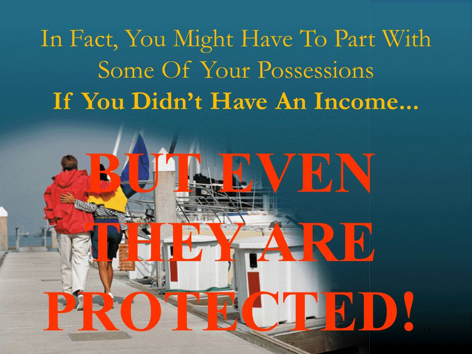 15 In Fact, You Might Have To Part With Some Of Your Possessions If You Didnt Have An Income...