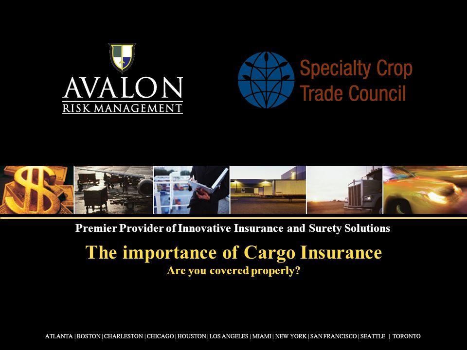 The importance of Cargo Insurance Are you covered properly? ATLANTA | BOSTON | CHARLESTON | CHICAGO | HOUSTON | LOS ANGELES | MIAMI | NEW YORK | SAN F