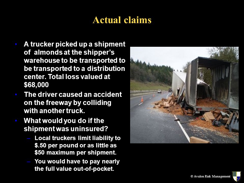 Actual claims A trucker picked up a shipment of almonds at the shippers warehouse to be transported to be transported to a distribution center. Total