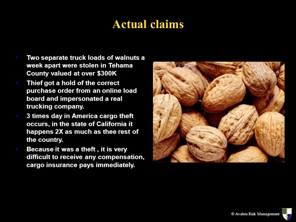 Actual claims Two separate truck loads of walnuts a week apart were stolen in Tehama County valued at over $300K Thief got a hold of the correct purch