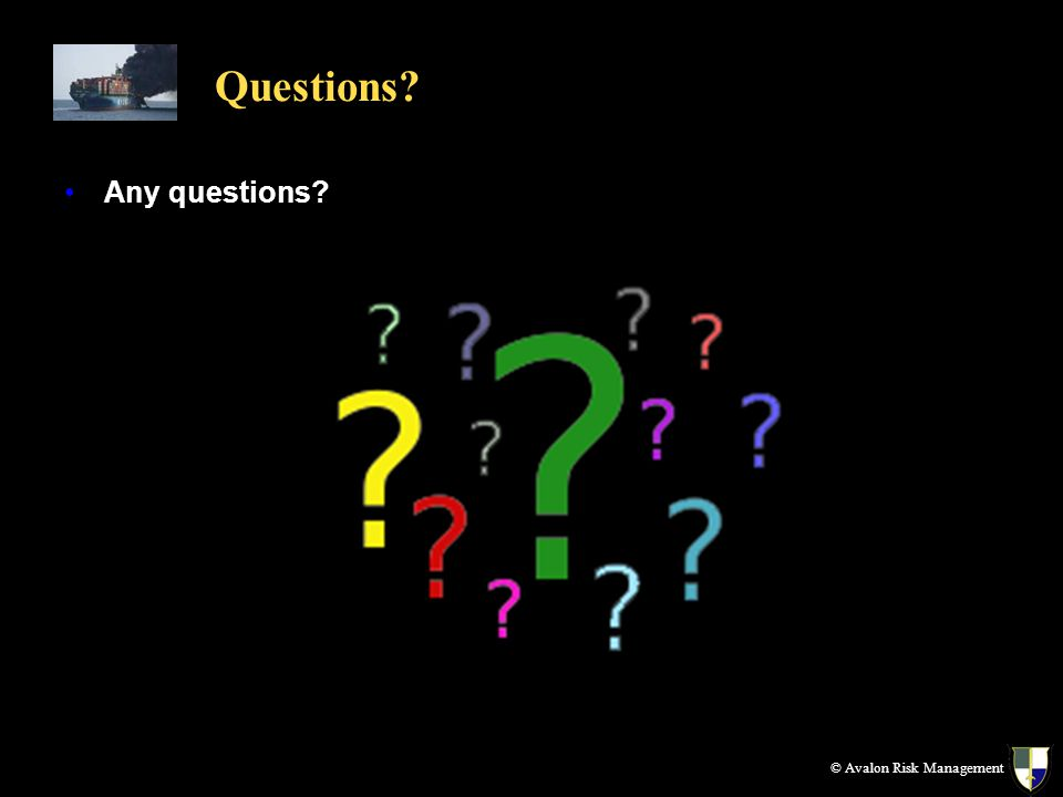 Questions? Any questions? © Avalon Risk Management